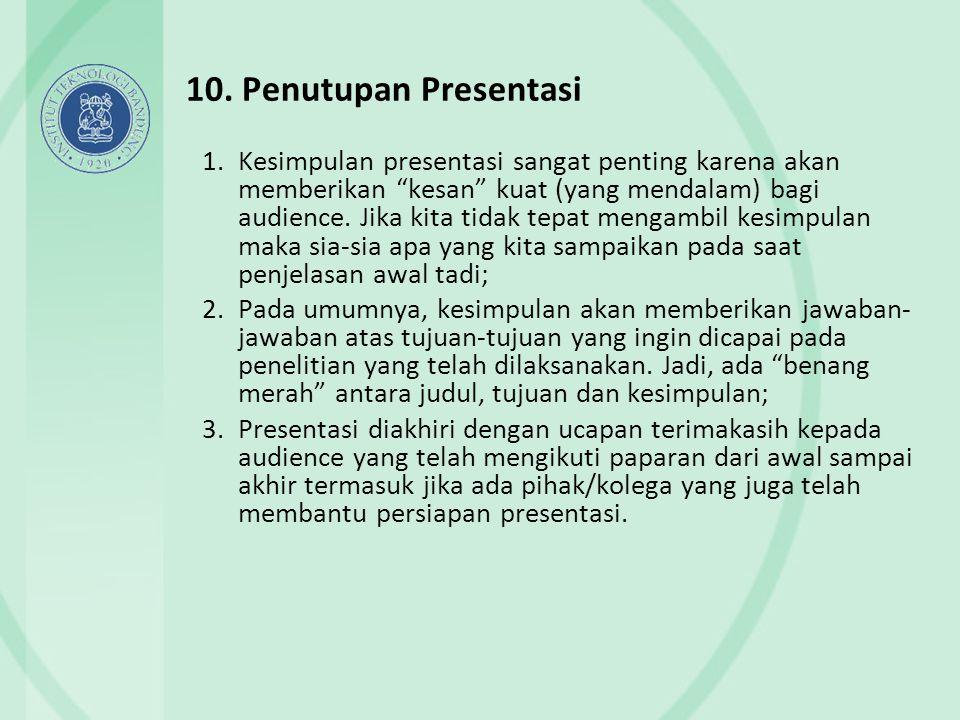 """10. Penutupan Presentasi 1.Kesimpulan presentasi sangat penting karena akan memberikan """"kesan"""" kuat (yang mendalam) bagi audience. Jika kita tidak tep"""