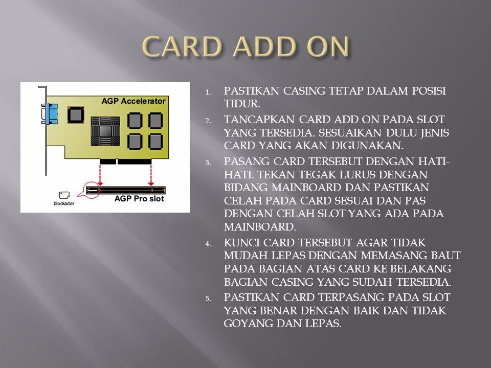 1.PASTIKAN CASING TETAP DALAM POSISI TIDUR. 2. TANCAPKAN CARD ADD ON PADA SLOT YANG TERSEDIA.