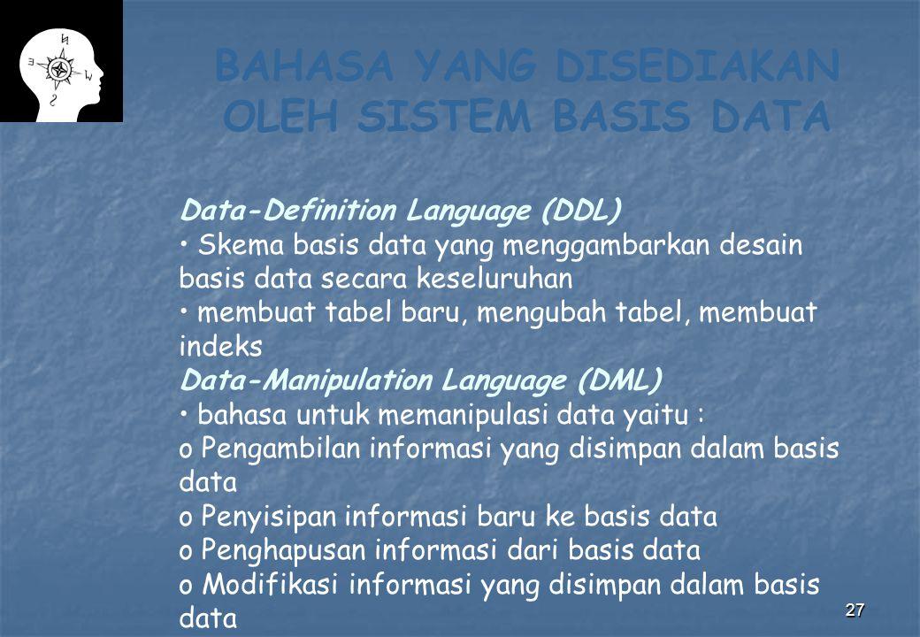 27 BAHASA YANG DISEDIAKAN OLEH SISTEM BASIS DATA Data-Definition Language (DDL) Skema basis data yang menggambarkan desain basis data secara keseluruh