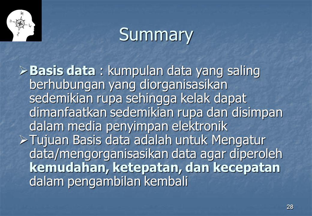 28 Summary  Basis data : kumpulan data yang saling berhubungan yang diorganisasikan sedemikian rupa sehingga kelak dapat dimanfaatkan sedemikian rupa