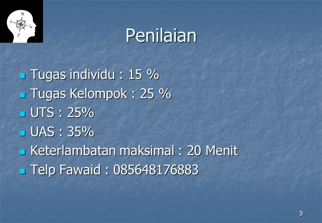 3 Penilaian Tugas individu : 15 % Tugas individu : 15 % Tugas Kelompok : 25 % Tugas Kelompok : 25 % UTS : 25% UTS : 25% UAS : 35% UAS : 35% Keterlamba