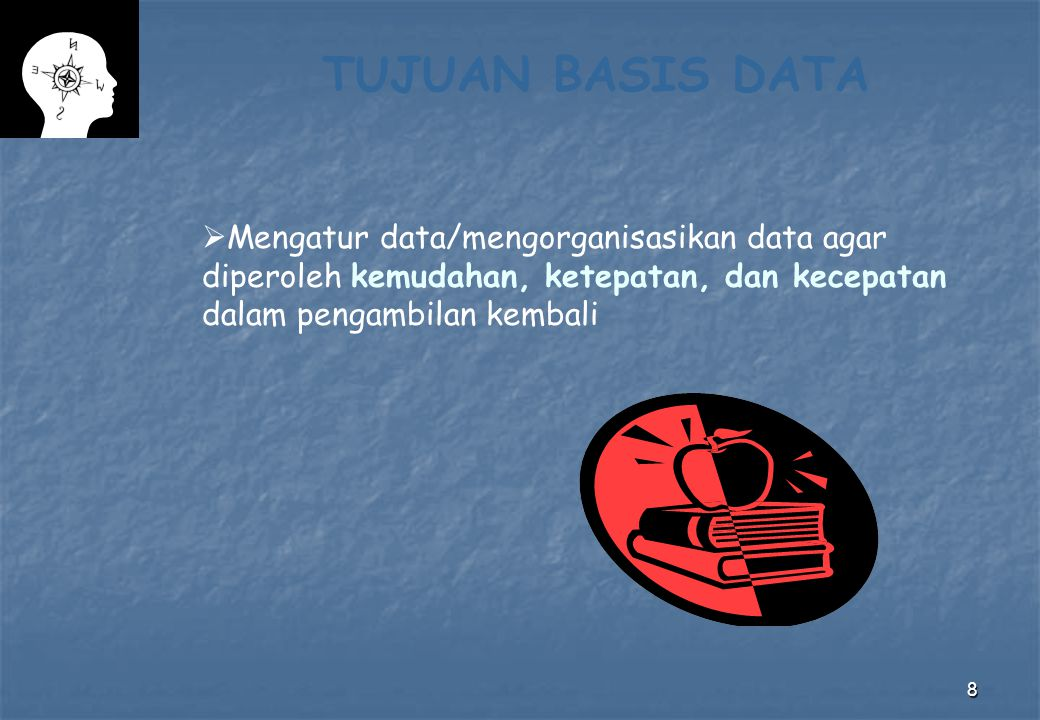 8 TUJUAN BASIS DATA  Mengatur data/mengorganisasikan data agar diperoleh kemudahan, ketepatan, dan kecepatan dalam pengambilan kembali
