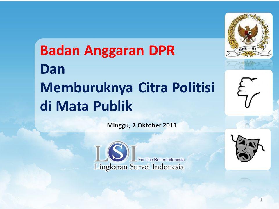1 Badan Anggaran DPR Dan Memburuknya Citra Politisi di Mata Publik Minggu, 2 Oktober 2011