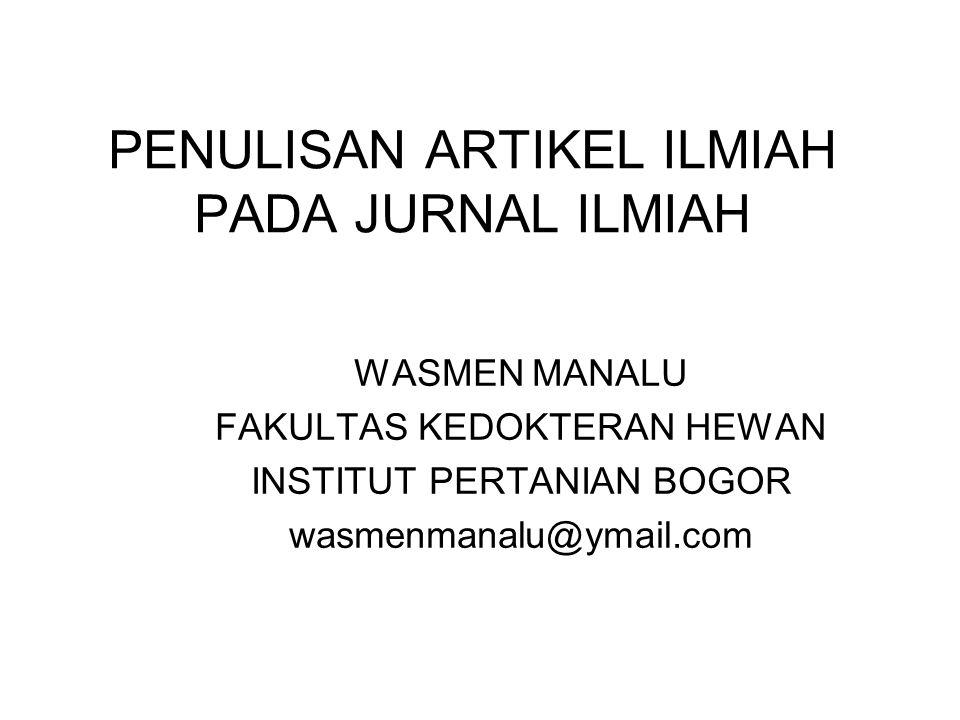 PENULISAN ARTIKEL ILMIAH PADA JURNAL ILMIAH WASMEN MANALU FAKULTAS KEDOKTERAN HEWAN INSTITUT PERTANIAN BOGOR wasmenmanalu@ymail.com