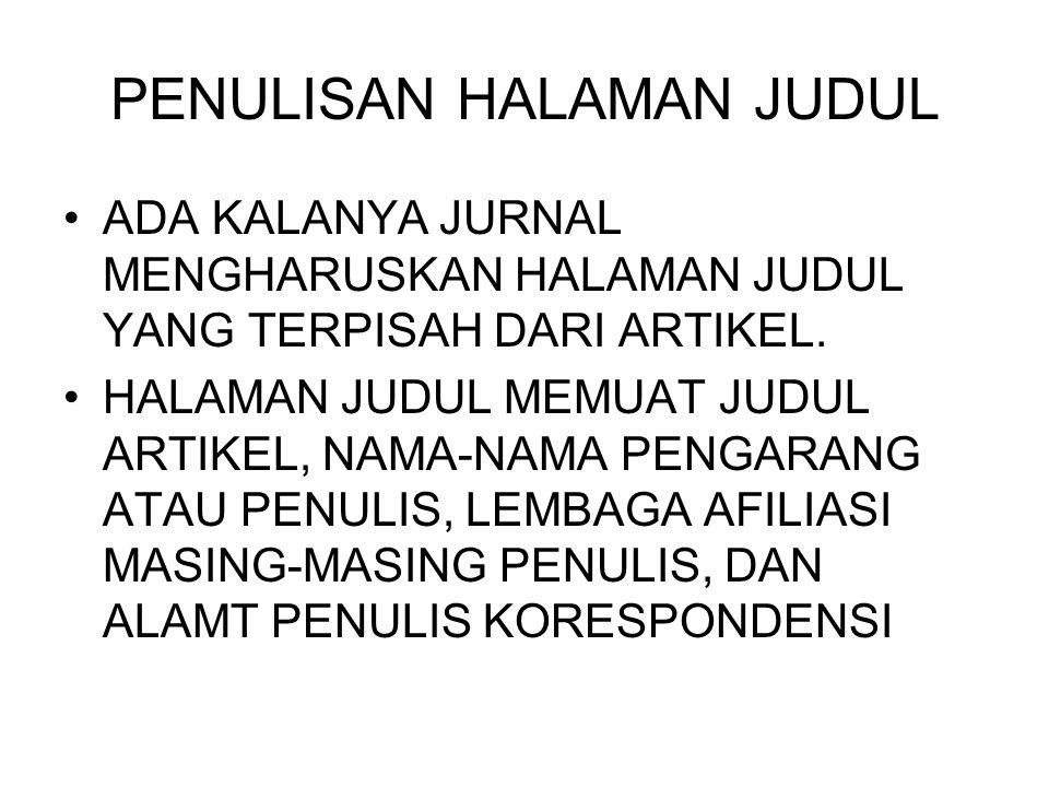 PENULISAN HALAMAN JUDUL ADA KALANYA JURNAL MENGHARUSKAN HALAMAN JUDUL YANG TERPISAH DARI ARTIKEL. HALAMAN JUDUL MEMUAT JUDUL ARTIKEL, NAMA-NAMA PENGAR