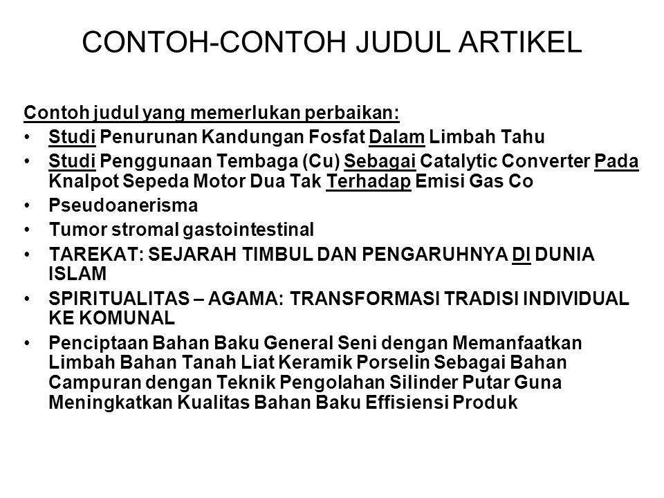 CONTOH-CONTOH JUDUL ARTIKEL Contoh judul yang memerlukan perbaikan: Studi Penurunan Kandungan Fosfat Dalam Limbah Tahu Studi Penggunaan Tembaga (Cu) S