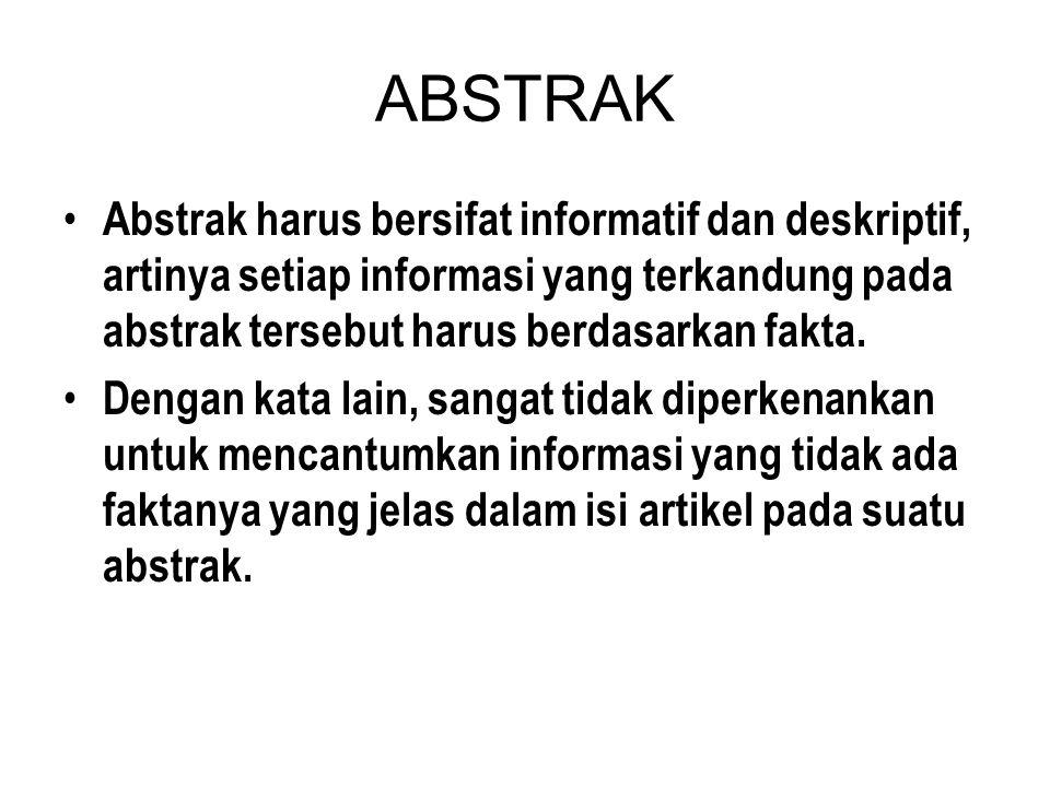 ABSTRAK Abstrak harus bersifat informatif dan deskriptif, artinya setiap informasi yang terkandung pada abstrak tersebut harus berdasarkan fakta. Deng