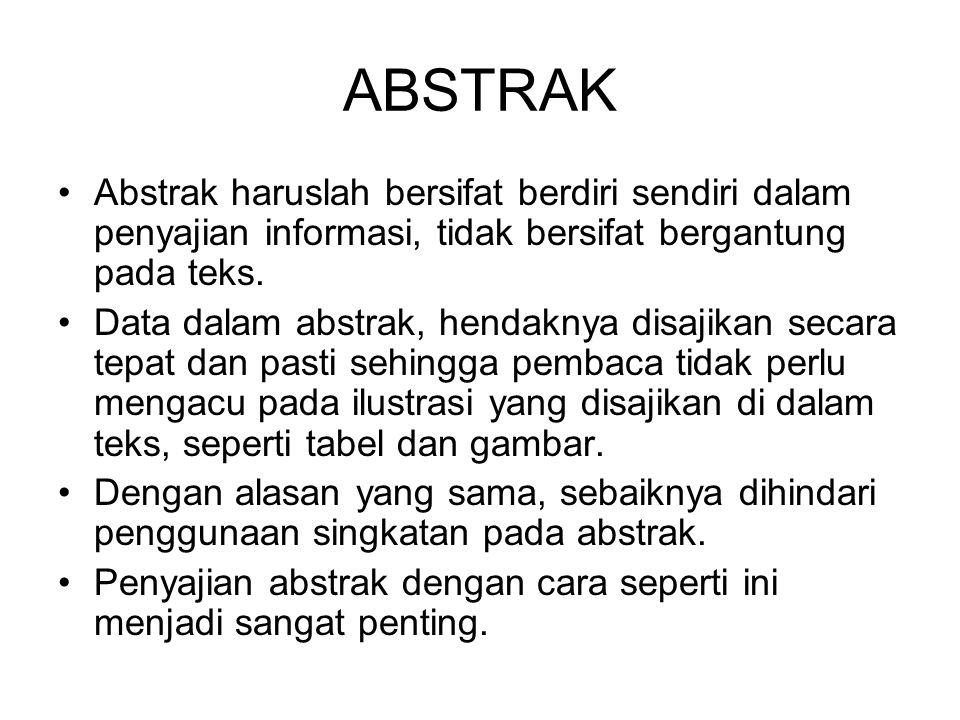 ABSTRAK Abstrak haruslah bersifat berdiri sendiri dalam penyajian informasi, tidak bersifat bergantung pada teks. Data dalam abstrak, hendaknya disaji