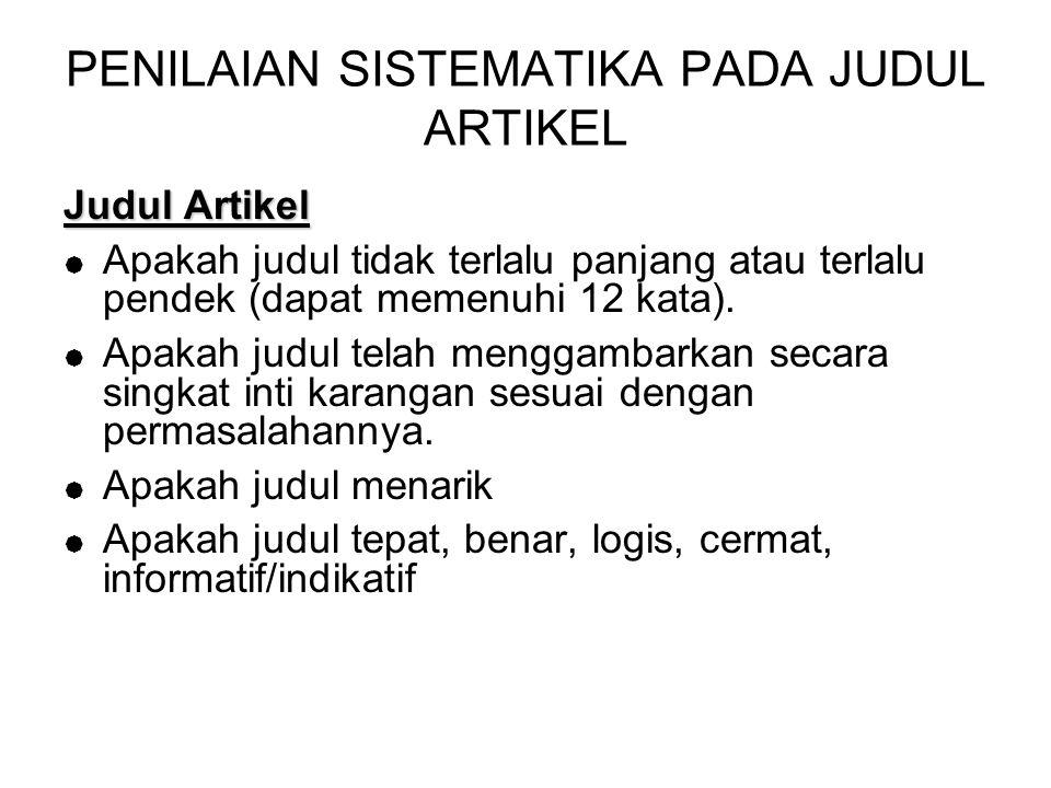 PENILAIAN SISTEMATIKA PADA JUDUL ARTIKEL Judul Artikel  Apakah judul tidak terlalu panjang atau terlalu pendek (dapat memenuhi 12 kata).