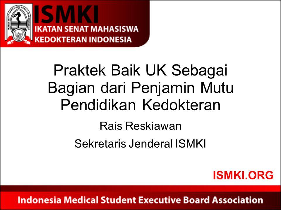 Praktek Baik UK Sebagai Bagian dari Penjamin Mutu Pendidikan Kedokteran Rais Reskiawan Sekretaris Jenderal ISMKI ISMKI.ORG