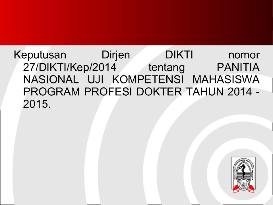 Keputusan Dirjen DIKTI nomor 27/DIKTI/Kep/2014 tentang PANITIA NASIONAL UJI KOMPETENSI MAHASISWA PROGRAM PROFESI DOKTER TAHUN 2014 - 2015.