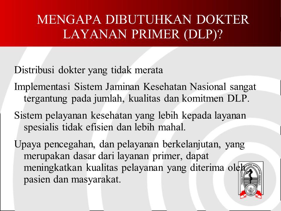 MENGAPA DIBUTUHKAN DOKTER LAYANAN PRIMER (DLP).