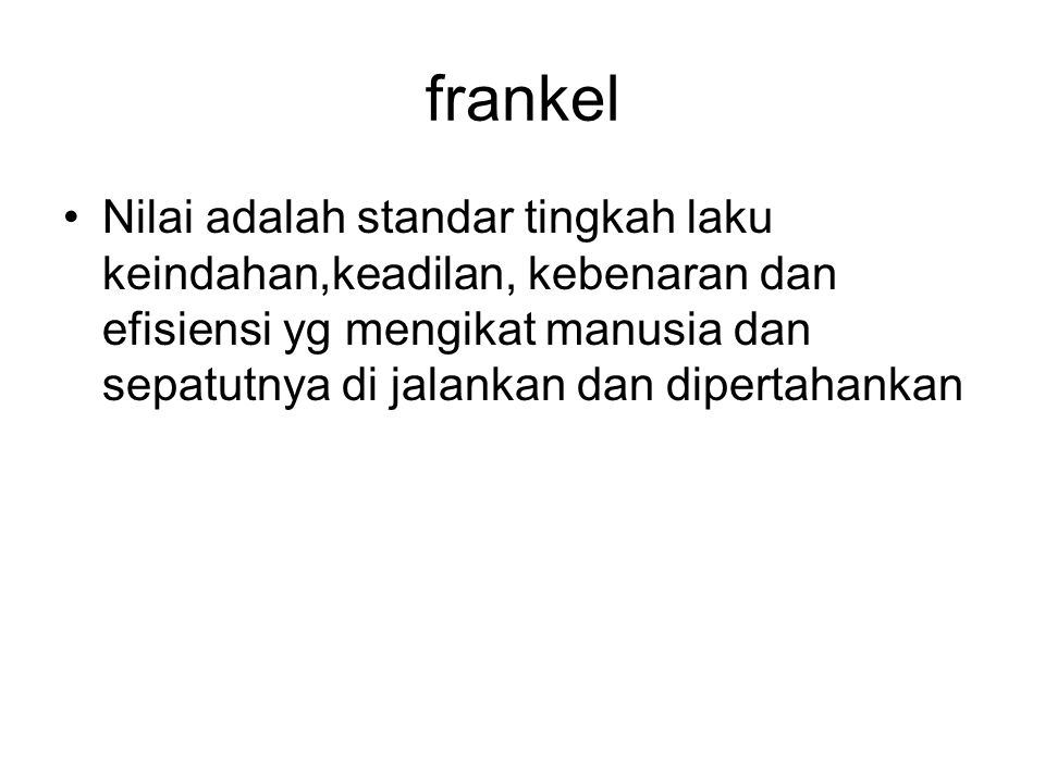 frankel Nilai adalah standar tingkah laku keindahan,keadilan, kebenaran dan efisiensi yg mengikat manusia dan sepatutnya di jalankan dan dipertahankan