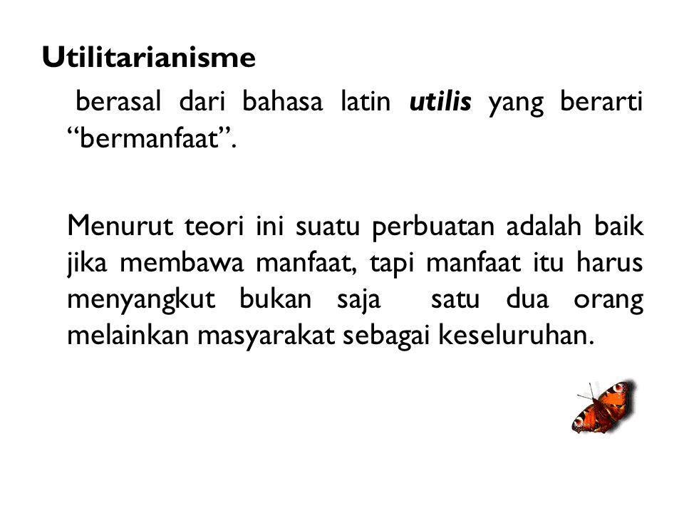 """Utilitarianisme berasal dari bahasa latin utilis yang berarti """"bermanfaat"""". Menurut teori ini suatu perbuatan adalah baik jika membawa manfaat, tapi m"""