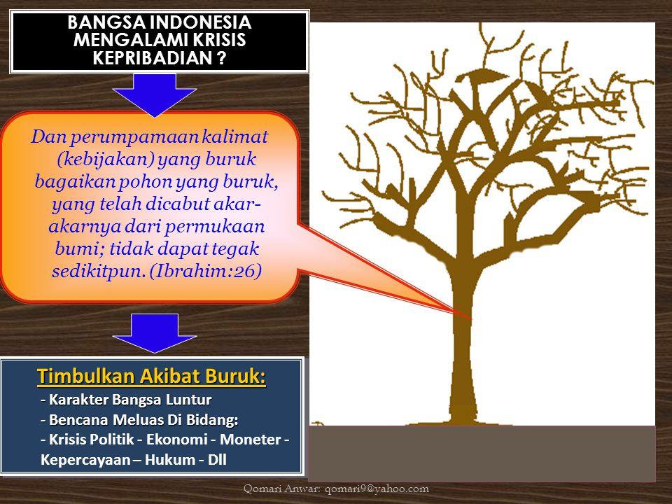 Dan perumpamaan kalimat (kebijakan) yang buruk bagaikan pohon yang buruk, yang telah dicabut akar- akarnya dari permukaan bumi; tidak dapat tegak sedi