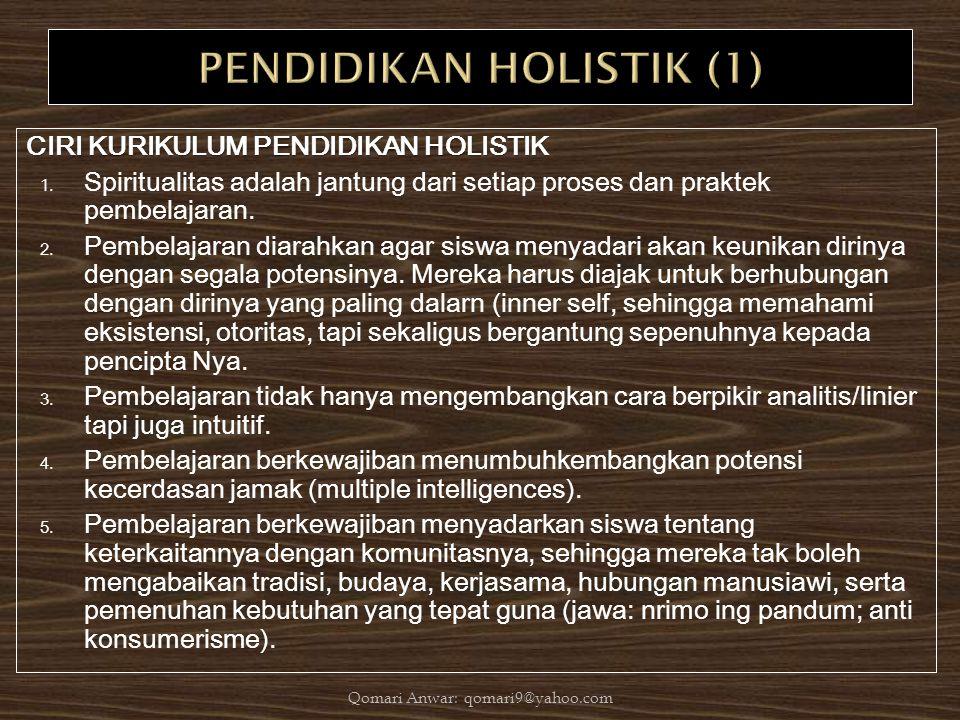 CIRI KURIKULUM PENDIDIKAN HOLISTIK 1. Spiritualitas adalah jantung dari setiap proses dan praktek pembelajaran. 2. Pembelajaran diarahkan agar siswa m
