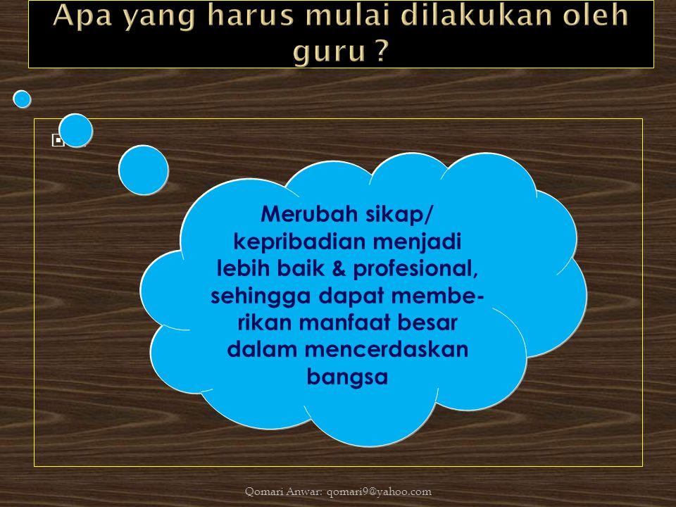 .. Merubah sikap/ kepribadian menjadi lebih baik & profesional, sehingga dapat membe- rikan manfaat besar dalam mencerdaskan bangsa Qomari Anwar: qo