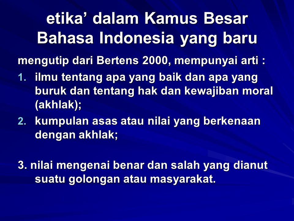 etika' dalam Kamus Besar Bahasa Indonesia yang baru mengutip dari Bertens 2000, mempunyai arti : 1. ilmu tentang apa yang baik dan apa yang buruk dan