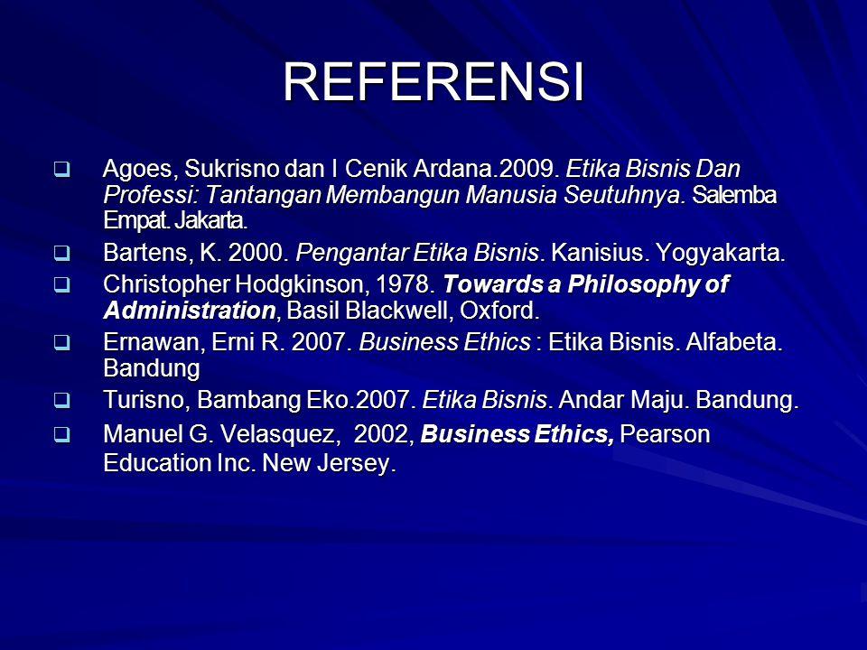 REFERENSI  Agoes, Sukrisno dan I Cenik Ardana.2009. Etika Bisnis Dan Professi: Tantangan Membangun Manusia Seutuhnya. Salemba Empat. Jakarta.  Barte