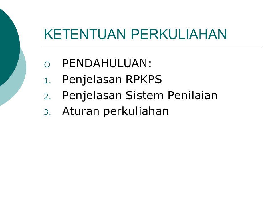 KETENTUAN PERKULIAHAN  PENDAHULUAN: 1. Penjelasan RPKPS 2. Penjelasan Sistem Penilaian 3. Aturan perkuliahan