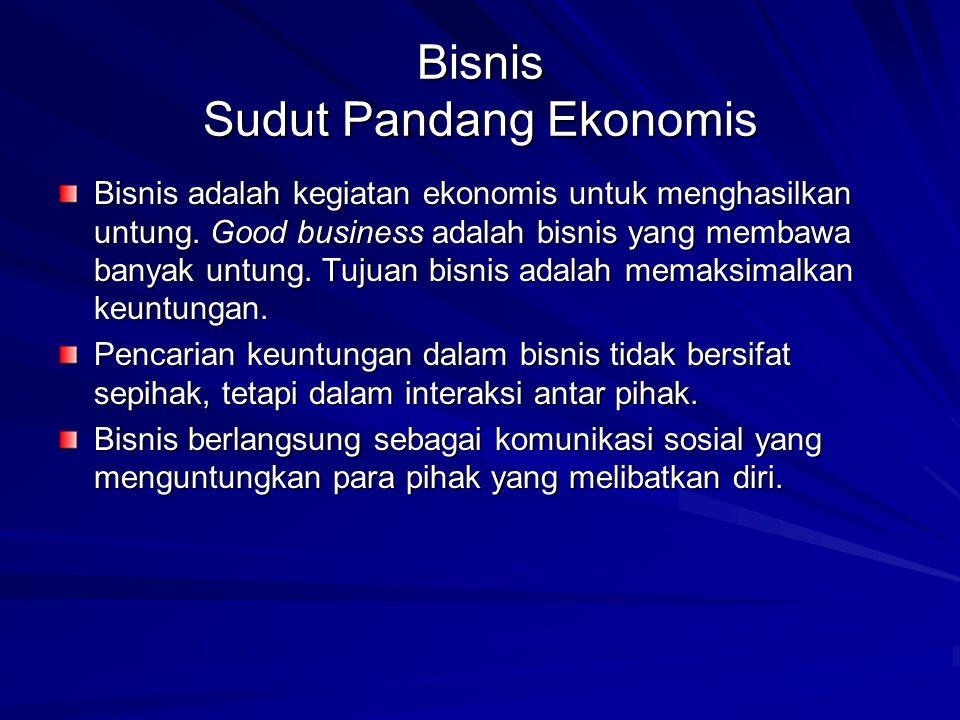 Bisnis Sudut Pandang Ekonomis Bisnis adalah kegiatan ekonomis untuk menghasilkan untung. Good business adalah bisnis yang membawa banyak untung. Tujua