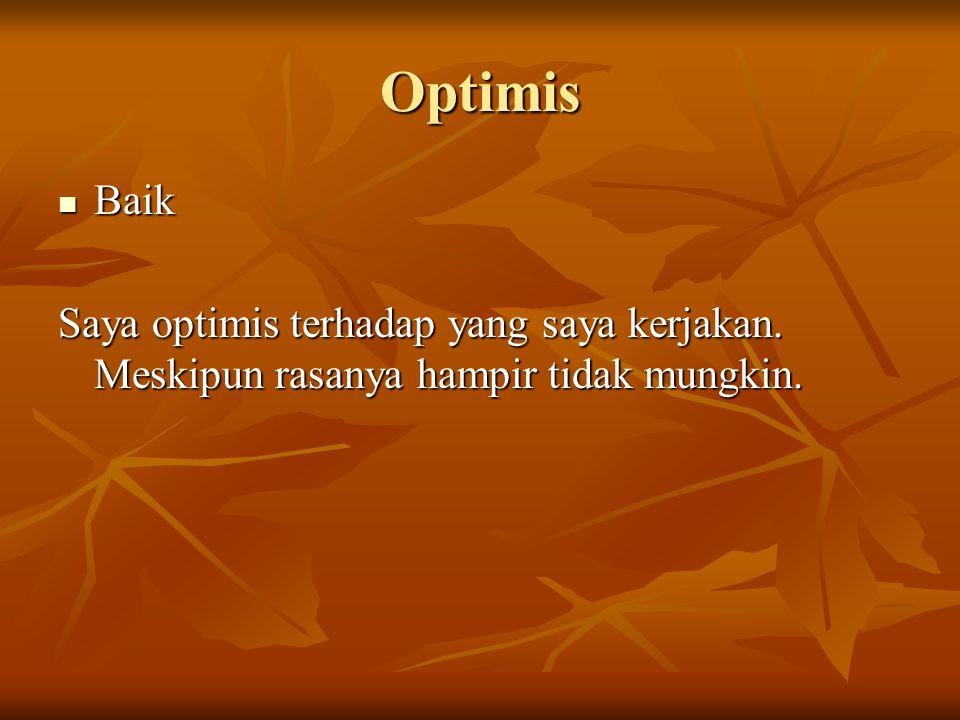 Optimis Baik Baik Saya optimis terhadap yang saya kerjakan. Meskipun rasanya hampir tidak mungkin.