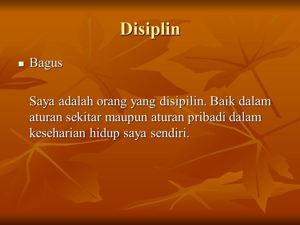 Disiplin Bagus Bagus Saya adalah orang yang disipilin.