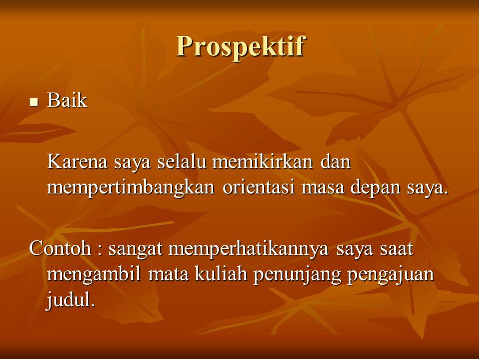 Prospektif Baik Baik Karena saya selalu memikirkan dan mempertimbangkan orientasi masa depan saya.