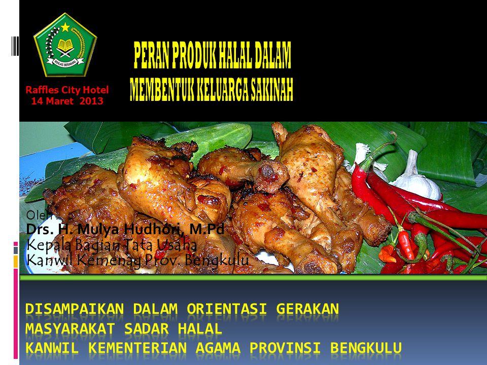 Oleh : Drs. H. Mulya Hudhori, M.Pd Kepala Bagian Tata Usaha Kanwil Kemenag Prov. Bengkulu Raffles City Hotel 14 Maret 2013