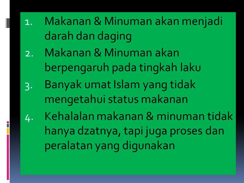 1. Makanan & Minuman akan menjadi darah dan daging 2. Makanan & Minuman akan berpengaruh pada tingkah laku 3. Banyak umat Islam yang tidak mengetahui