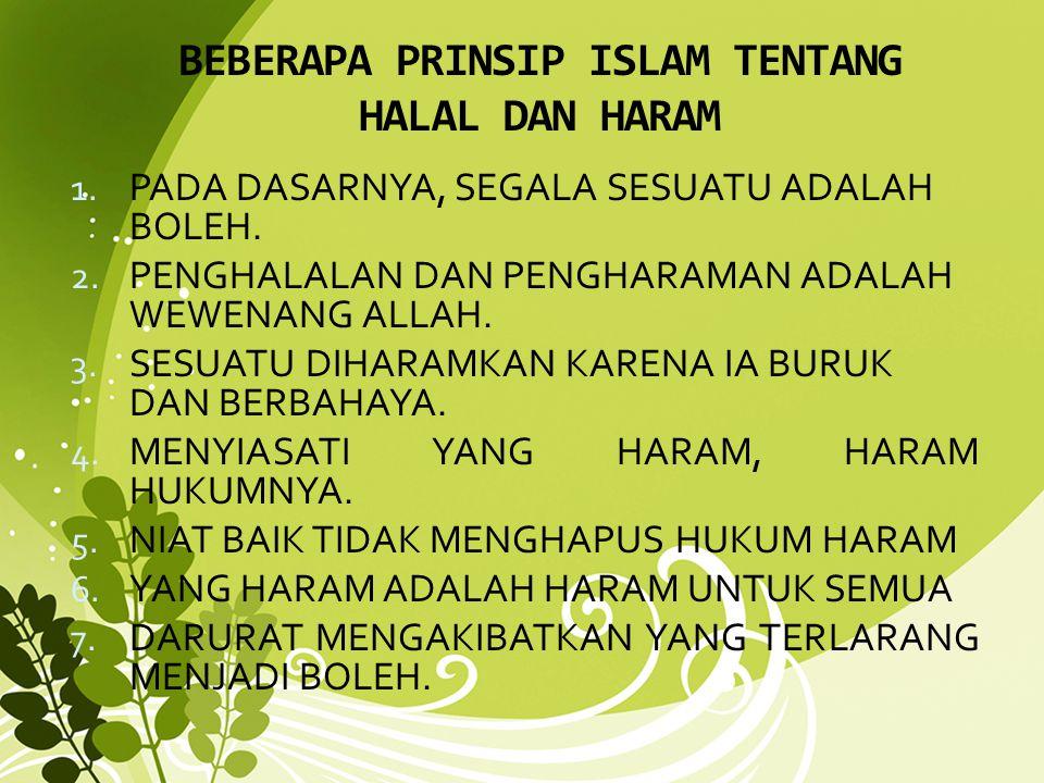 BEBERAPA PRINSIP ISLAM TENTANG HALAL DAN HARAM 1. PADA DASARNYA, SEGALA SESUATU ADALAH BOLEH. 2. PENGHALALAN DAN PENGHARAMAN ADALAH WEWENANG ALLAH. 3.