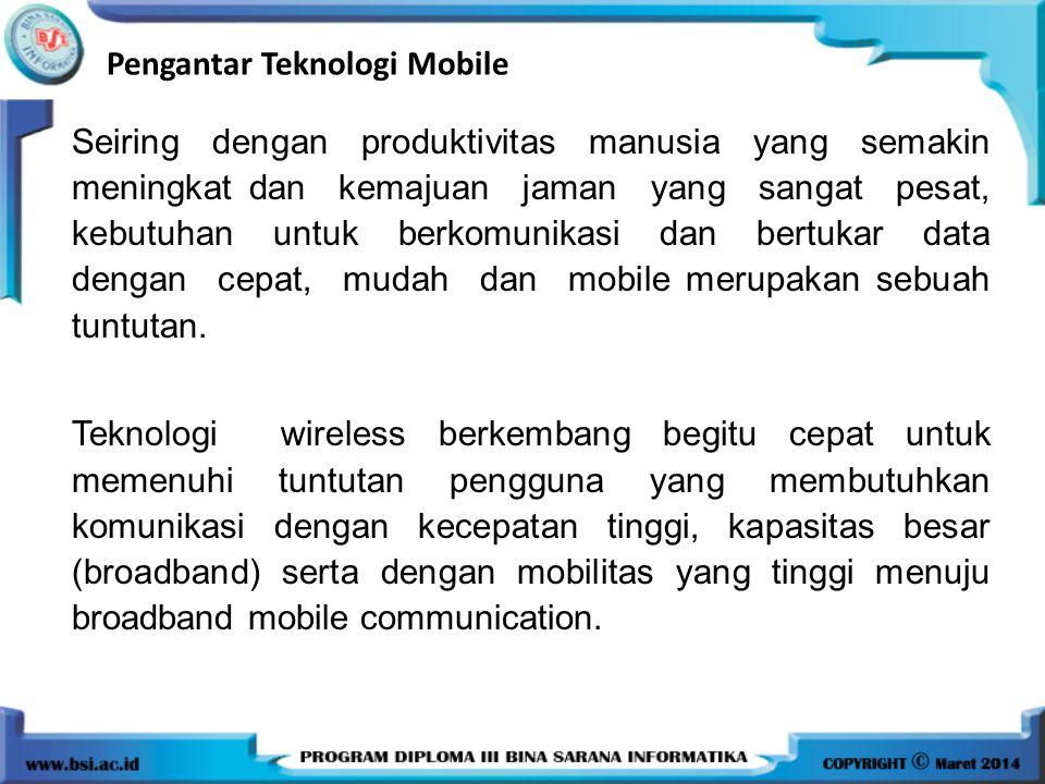Pengantar Teknologi Mobile Seiring dengan produktivitas manusia yang semakin meningkat dan kemajuan jaman yang sangat pesat, kebutuhan untuk berkomuni