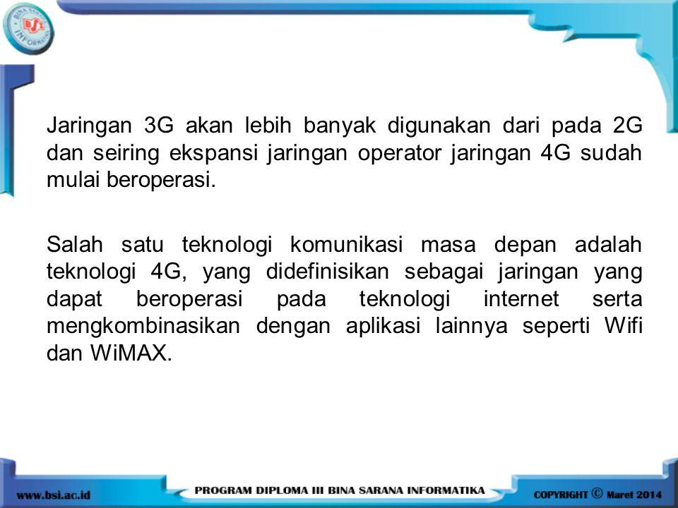 Jaringan 3G akan lebih banyak digunakan dari pada 2G dan seiring ekspansi jaringan operator jaringan 4G sudah mulai beroperasi. Salah satu teknologi k
