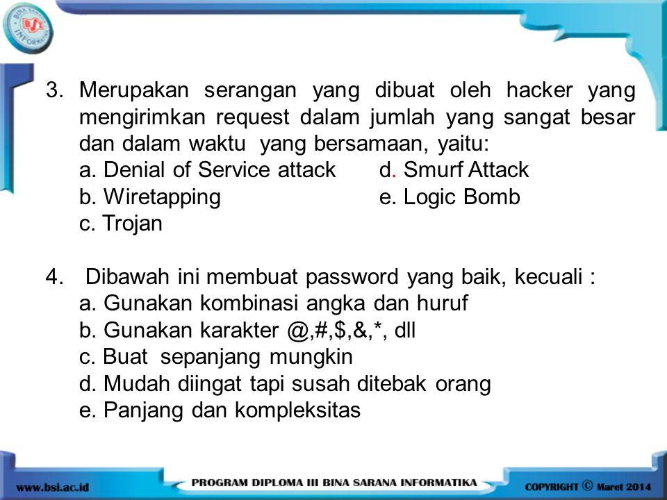 3.Merupakan serangan yang dibuat oleh hacker yang mengirimkan request dalam jumlah yang sangat besar dan dalam waktu yang bersamaan, yaitu: a. Denial