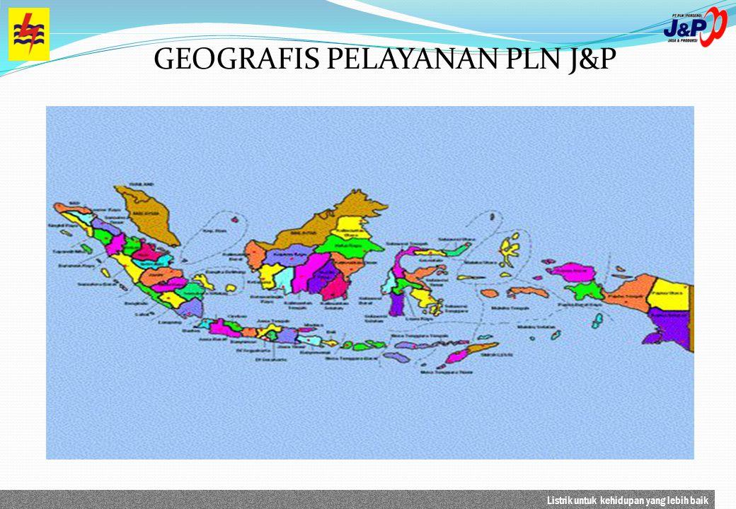 Listrik untuk kehidupan yang lebih baik GEOGRAFIS PELAYANAN PLN J&P