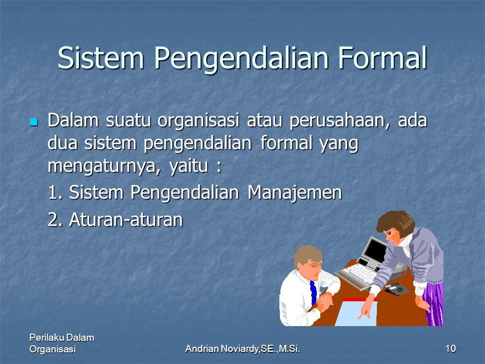 Perilaku Dalam OrganisasiAndrian Noviardy,SE.,M.Si.9 Faktor Internal….(Lanjutan) Organisasi informal Organisasi informal Misalnya, terbentuknya secara