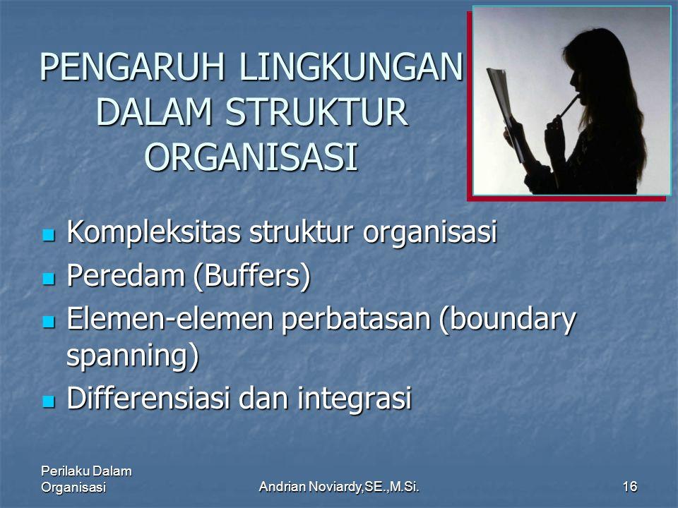 Perilaku Dalam OrganisasiAndrian Noviardy,SE.,M.Si.15 CIRI-CIRI TEKNIS ORGANISASI TIDAK BAIK Pengambilan keputusan seringkali terlambat ataupun sering