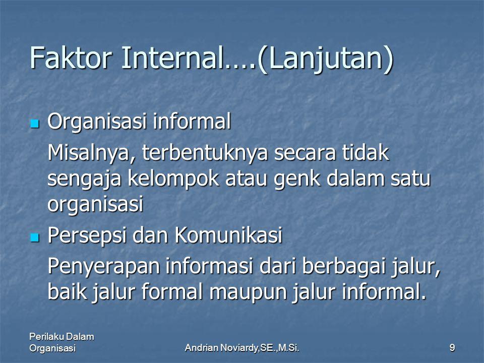 Perilaku Dalam OrganisasiAndrian Noviardy,SE.,M.Si.8 Faktor Internal….(Lanjutan) Gaya Manajemen Gaya Manajemen memiliki dampak yang paling kuat terhad
