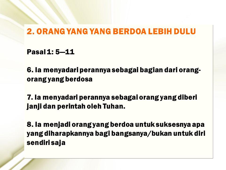 7 2. ORANG YANG YANG BERDOA LEBIH DULU Pasal 1: 5—11 6. Ia menyadari perannya sebagai bagian dari orang- orang yang berdosa 7. Ia menyadari perannya s