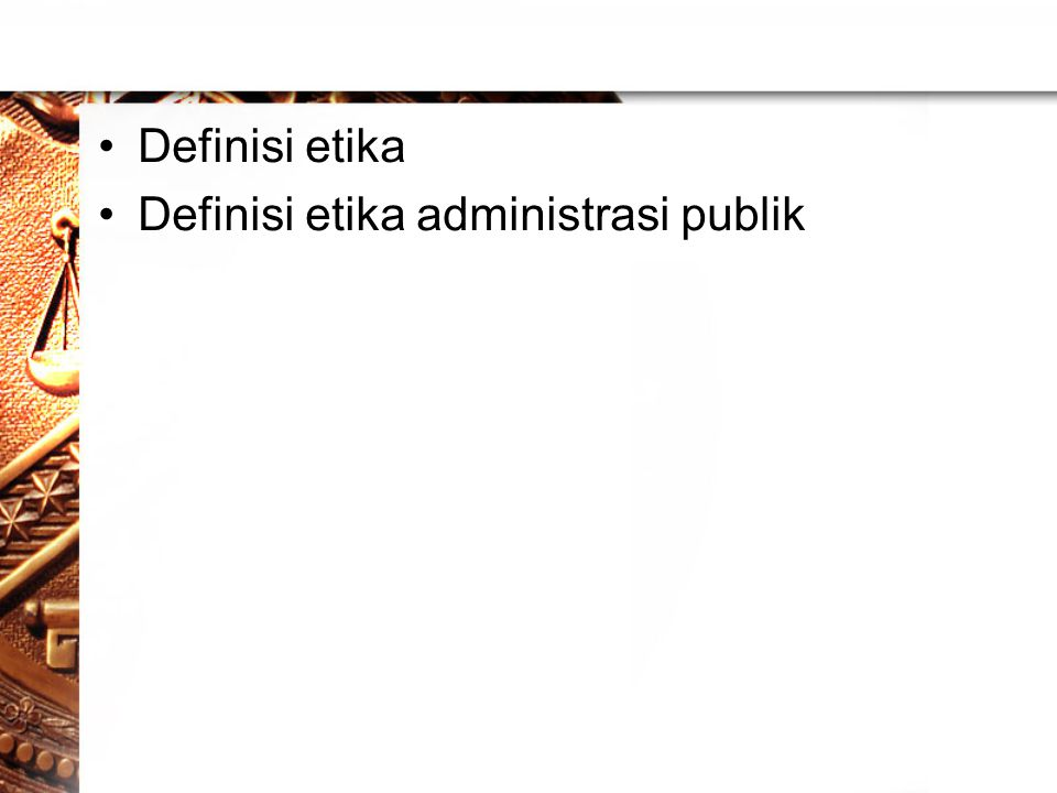 Definisi etika Definisi etika administrasi publik