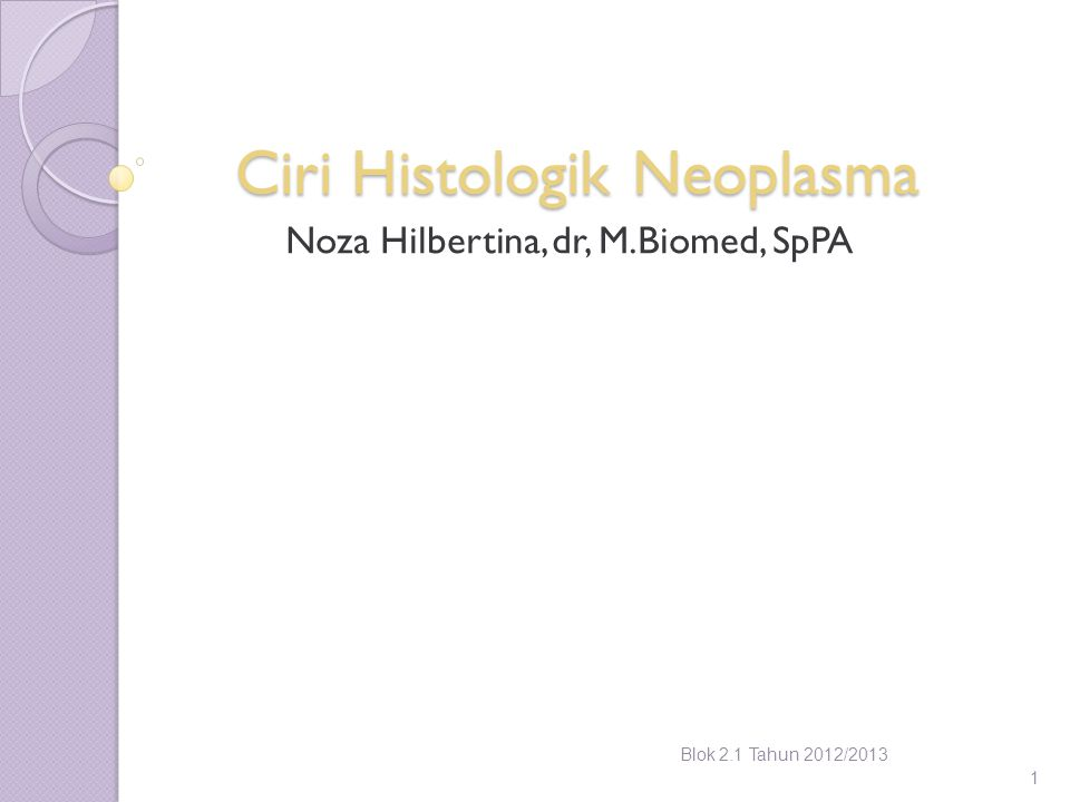 Ciri Histologik Neoplasma Noza Hilbertina, dr, M.Biomed, SpPA Blok 2.1 Tahun 2012/2013 1