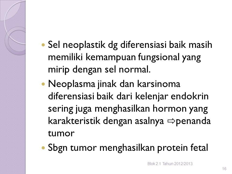 Sel neoplastik dg diferensiasi baik masih memiliki kemampuan fungsional yang mirip dengan sel normal. Neoplasma jinak dan karsinoma diferensiasi baik