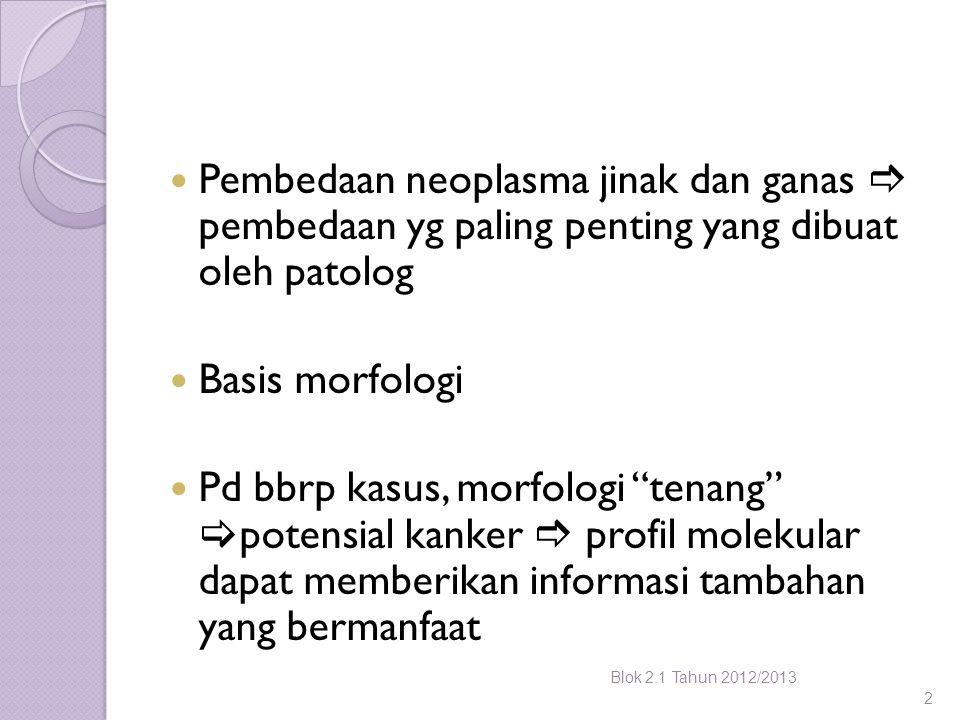 """Pembedaan neoplasma jinak dan ganas  pembedaan yg paling penting yang dibuat oleh patolog Basis morfologi Pd bbrp kasus, morfologi """"tenang""""  potensi"""