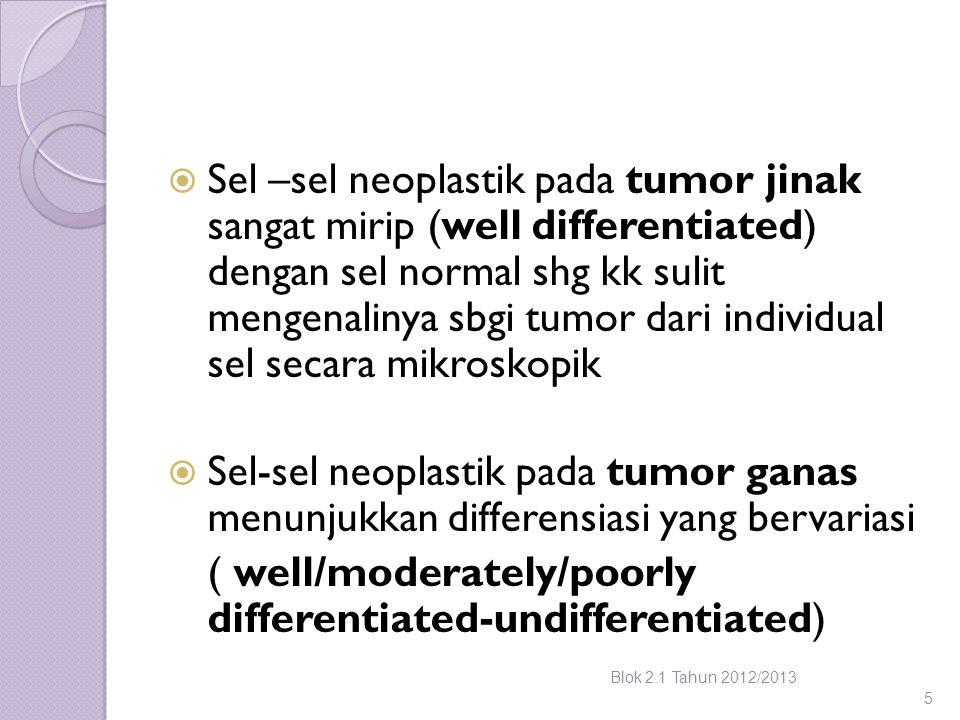 Sel –sel neoplastik pada tumor jinak sangat mirip (well differentiated) dengan sel normal shg kk sulit mengenalinya sbgi tumor dari individual sel s