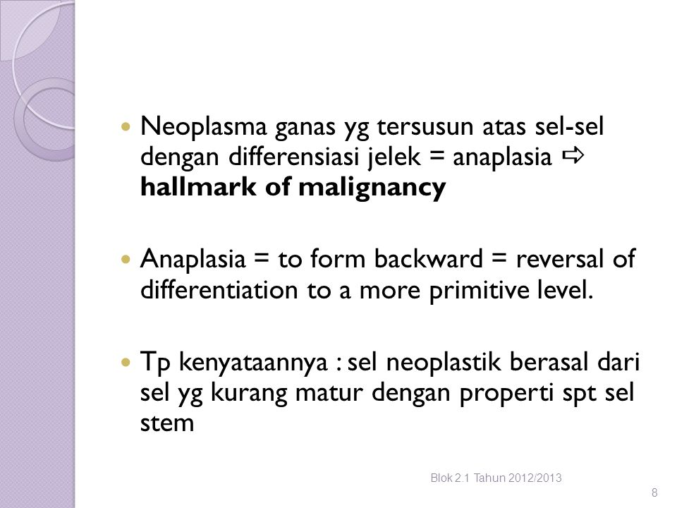 Neoplasma ganas yg tersusun atas sel-sel dengan differensiasi jelek = anaplasia  hallmark of malignancy Anaplasia = to form backward = reversal of differentiation to a more primitive level.