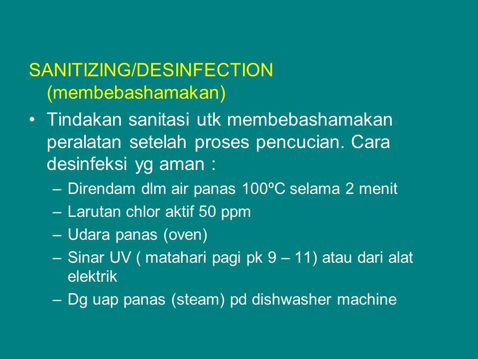 SANITIZING/DESINFECTION (membebashamakan) Tindakan sanitasi utk membebashamakan peralatan setelah proses pencucian. Cara desinfeksi yg aman : –Direnda