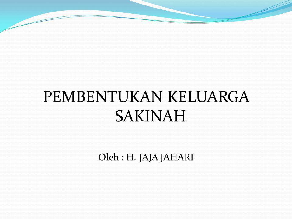 PEMBENTUKAN KELUARGA SAKINAH Oleh : H. JAJA JAHARI