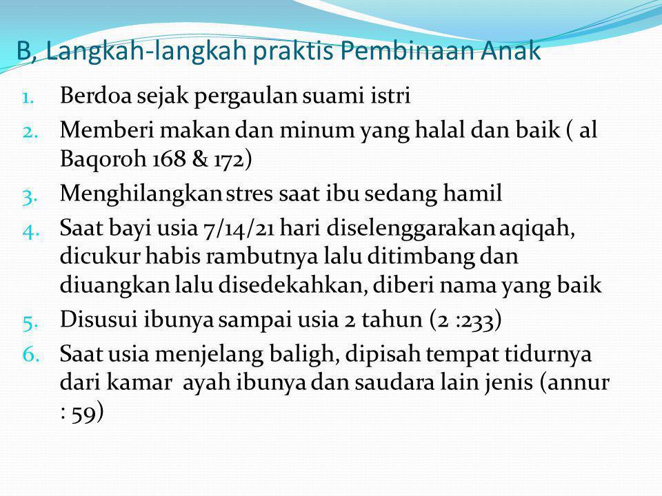 B, Langkah-langkah praktis Pembinaan Anak 1. Berdoa sejak pergaulan suami istri 2. Memberi makan dan minum yang halal dan baik ( al Baqoroh 168 & 172)