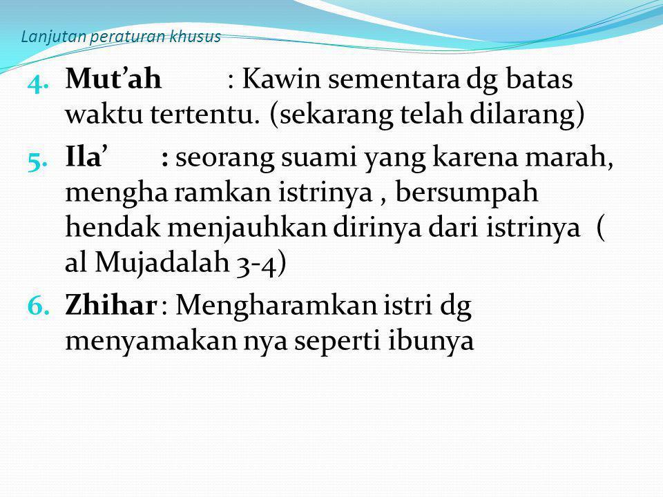 Lanjutan peraturan khusus 4. Mut'ah : Kawin sementara dg batas waktu tertentu. (sekarang telah dilarang) 5. Ila': seorang suami yang karena marah, men