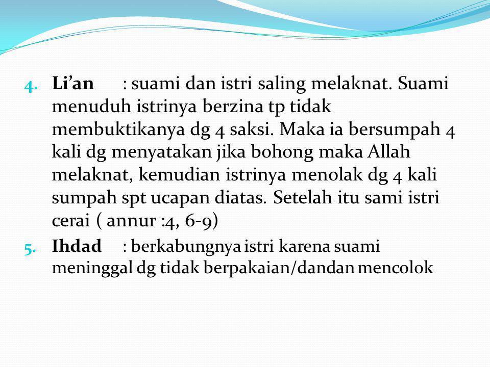 4. Li'an: suami dan istri saling melaknat. Suami menuduh istrinya berzina tp tidak membuktikanya dg 4 saksi. Maka ia bersumpah 4 kali dg menyatakan ji